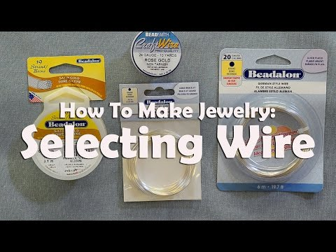 How To Make Jewelry: Selecting Wire