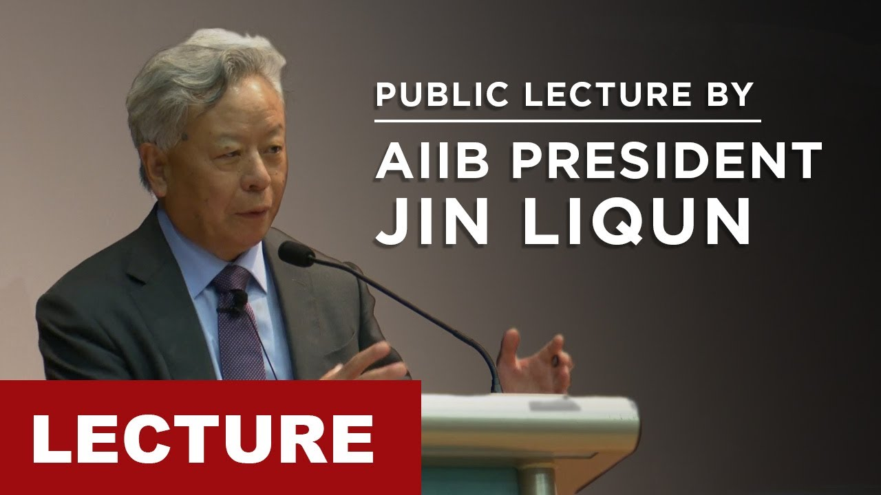 Public Lecture by Mr Jin Liqun, President of Asian Infrastructure Investment Bank (AIIB)