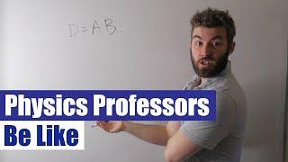 Download Physics Professors Be Like Video