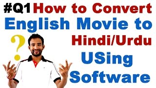 [#Q1] How  to Convert English Movie to Hindi/Urdu Movie Using Software (Translate Movie Language)