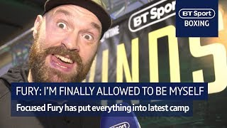 Fury: I can finally be myself after months of hard training