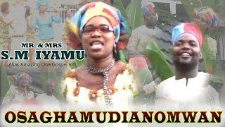 Osaghamudianomwan Vol.1 by S M Iyamu - Latest Benin Christian Music
