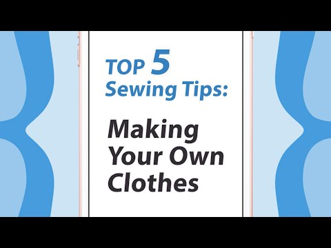 Top 5 Sewing Tips for Making Your Own Clothes