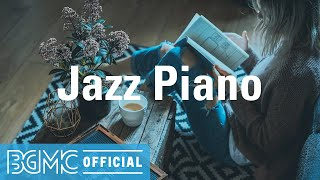 Jazz Piano: Smooth and Mellow Jazz - Good Mood Background Music to Chill, Unwind, Work