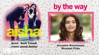 By the Way - Official Audio Song | Aisha| Amit Trivedi| Javed Akhtar