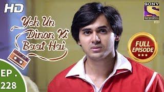 Yeh Un Dinon Ki Baat Hai - Ep 228 - Full Episode - 18th July, 2018