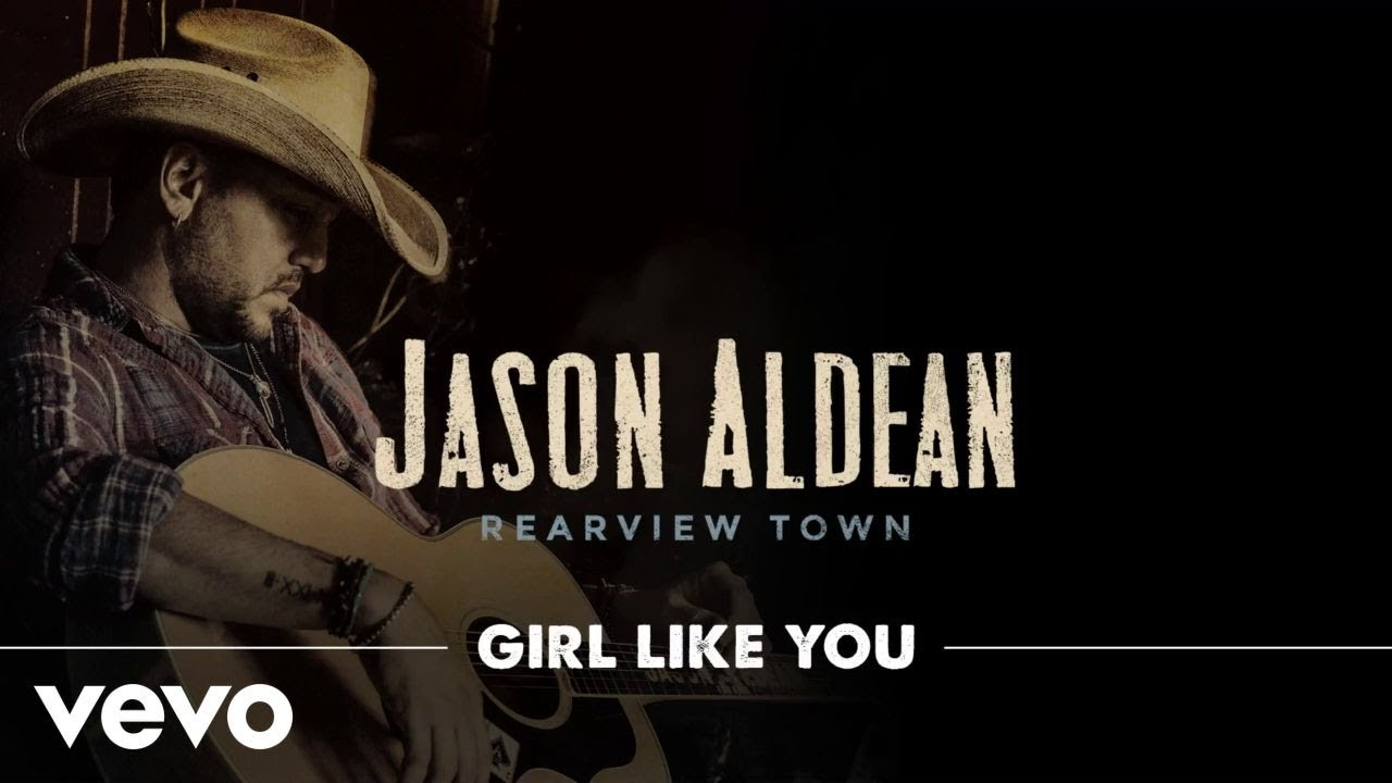 Jason Aldean - Girl Like You