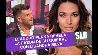 SLB. Leandro Penna habla por primera vez tras el quiebre con Lisandra Silva