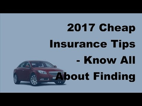 2017 Cheap Insurance Tips |  Know All About Finding Cheap Insurance
