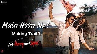 Main Hoon Na? | Making Trail 1 | Jab Harry Met Sejal | Anushka Sharma, Shah Rukh Khan, Imtiaz Ali