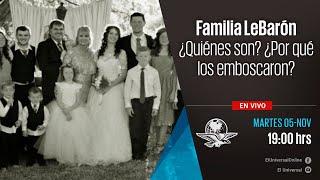 Familia LeBarón  ¿Quiénes son? ¿Por qué los emboscaron?