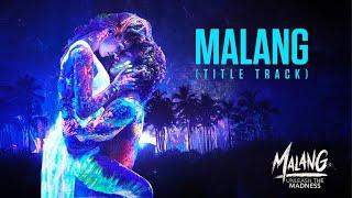 Malang: Title Song Video   Aditya Roy Kapur, Disha Patani, Anil K, Kunal K   Ved Sharma   Mohit S