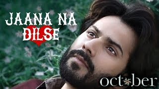 October Varun Dhawan Song Video : Jaana Na Dilse | Varun Dhawan October Movie Song