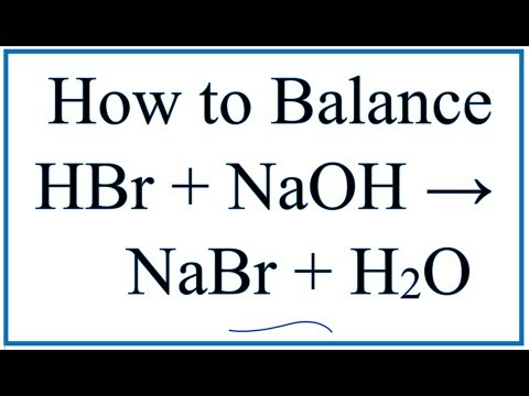 How to Balance HBr + NaOH = NaBr + H2O (Hydrobromic acid plus Sodium hydroxide)
