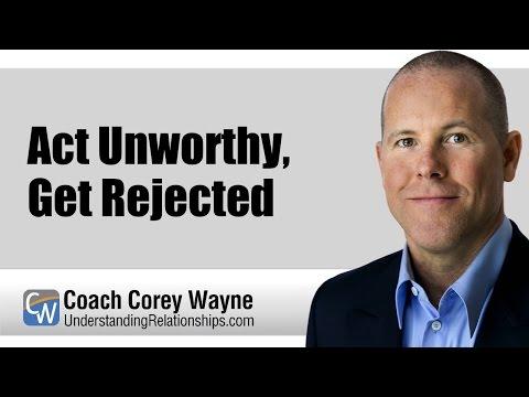 Act Unworthy, Get Rejected