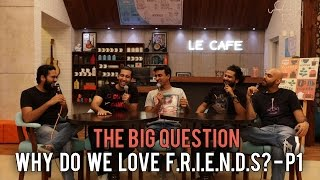 SnG: Why do we love F.R.I.E.N.D.S ? - Part 1 | The Big Question Ep 54 | Video Podcast