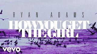 Ryan Adams - How You Get The Girl (from