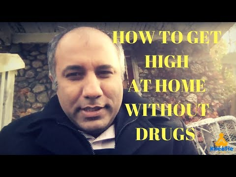 How to get high at home without drugs