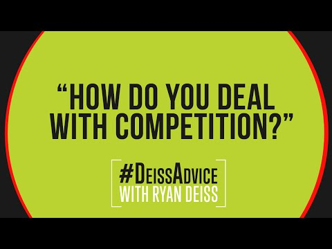 #DeissAdvice: How Do You Deal With Competition?