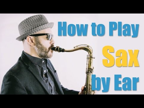 How to Play Sax by Ear