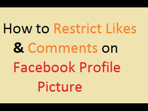 How to Restrict Likes and Comments on Facebook Profile Picture