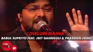 'Jhelum Naina' - Babul Supriyo Feat. Jeet Gannguli & Prasoon Joshi - Coke Studio@MTV Season 4
