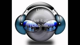 Unit - Live it up (Club mix) (HQ)