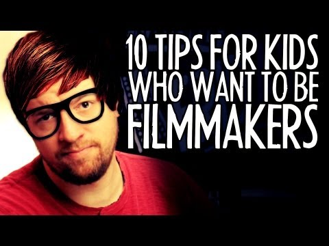 10 Tips For Kids Who Want to Be Filmmakers! : FRIDAY 101