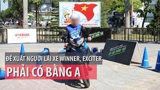 Bộ Công an đề xuất người lái xe Winner, Exciter phải có bằng A - PLO