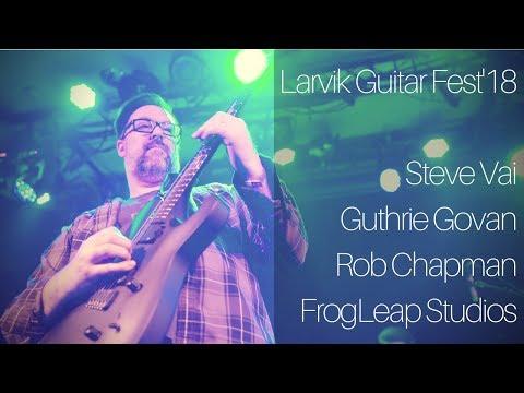 Steve Vai, Guthrie Govan, Rob Chapman & FrogLeap Studios   Larvik Guitar Fest'18