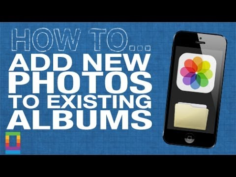 How To: Add New Photos To Existing iOS Albums