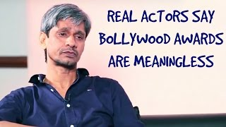 The Real Actors Feel Bollywood Awards have no Value!