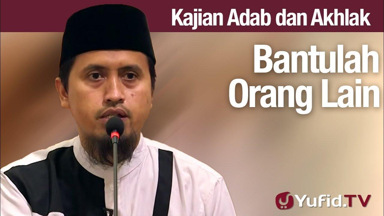 Kajian Akhlak #134: Bantulah Orang Lain - Ustadz Abdullah Zaen, M.A.