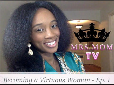 BECOMING A VIRTUOUS WOMAN | Episode 1