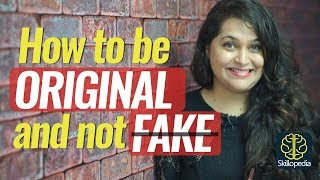 How to be Original & not Fake – Personality Development Video & Soft Skills Training