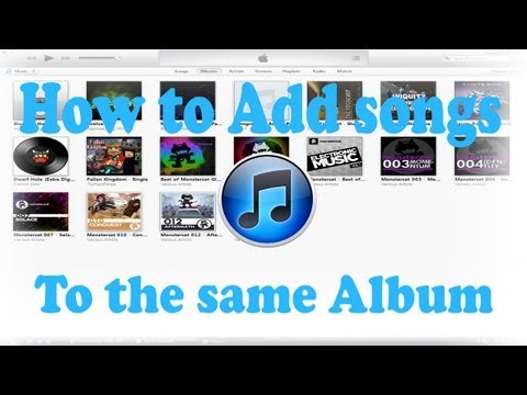 Itunes Tutorial : How to add Songs to the same Album after importing them from a file