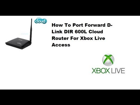 How To Port Forward Xbox 360 For Xbox LIVE Access (D-Link DIR 600L Cloud Router)