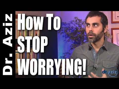 How To Stop Worrying | Dr. Aziz - Confidence Coach
