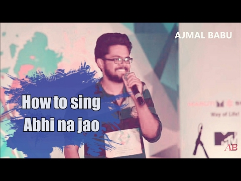 How to sing Abhi na jao chhodkar - Bollywood song from