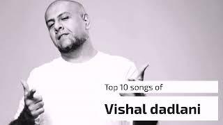 Top 10 hits of Vishal dadlani |top10 hit bollywood song of 2018