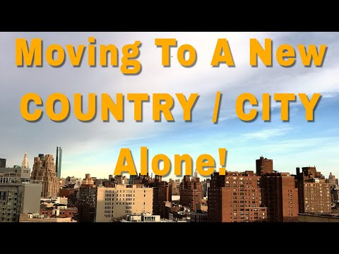 EVERYTHING ABOUT MOVING TO A NEW COUNTRY OR CITY ALONE!