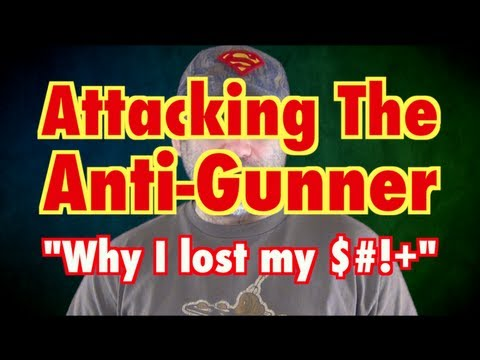 Attacking The Anti-Gunner (Why I Lost My $#!+)