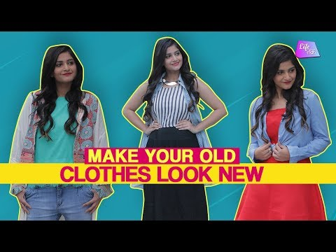 Make Your Old Clothes Look New | Fashion | Life Tak