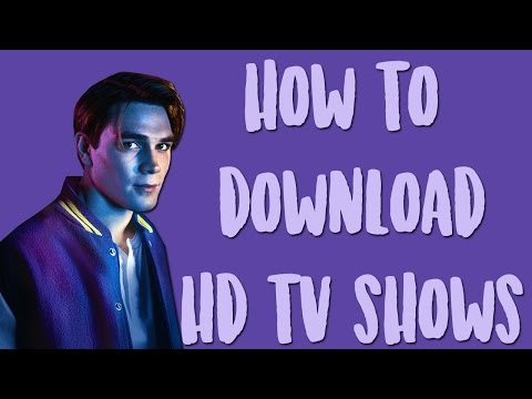 how to download hd tv shows [2017] (ONLY MAC)