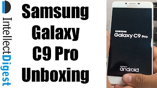 Samsung Galaxy C9 Pro Unboxing And First Impressions | Intellect Digest