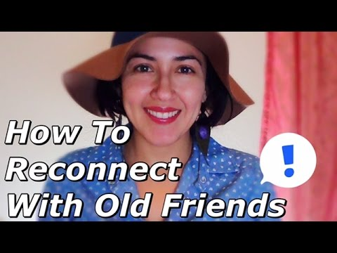 How To Reconnect With Old Friends
