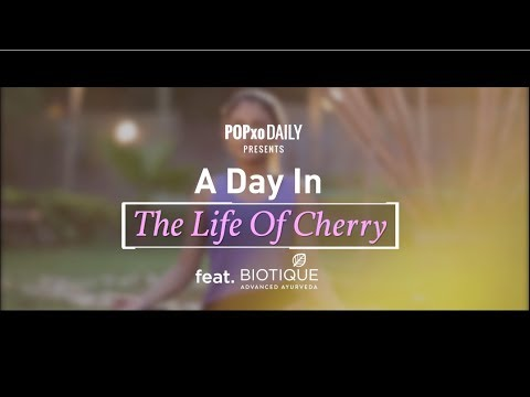 A Day In The Life Of Cherry feat. Biotique - POPxo