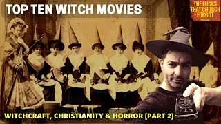 THE TOP TEN 10 WITCH MOVIES - Witchcraft, Christianity and Horror [Part 2]