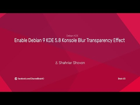 Enable Debian 9 KDE 5.8 Konsole/Terminal Blur Transparency Effect