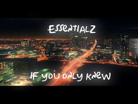 Essentialz - If You Only Knew (OFFICIAL SONG)
